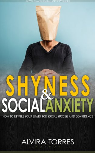 Shyness And Social Anxiety How To Rewire Your Brain For Confidence Success
