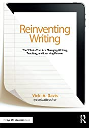 Reinventing Writing: The 9 Tools That Are Changing Writing, Teaching, and Learning Forever (Eye on Education Books)