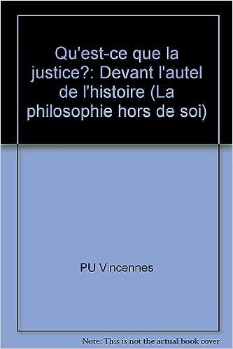 En ligne téléchargement gratuit Qu'est-ce-que la justice ? : Devant l'autel de l'histoire, [actes du colloque, Dresde, 6 au 10 décembre 1993] pdf