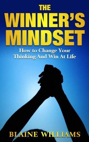 The Winner's Mindset: How To Change Your Thinking And Win At Life