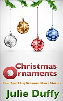 Christmas Ornaments - Four Sparkling Seasonal Short Stories by [Duffy, Julie]