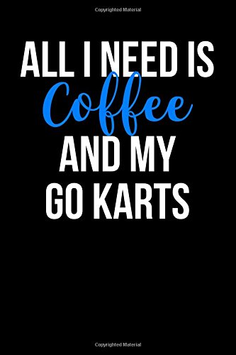 Read Online All I Need is Coffee and My Go Karts: Blank Lined Journal PDF