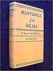 Mustangs of the mesas;: A saga of the wild horse, : Rufus Steele