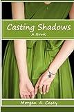 Casting Shadows, Ms. Morgan A. Casey, 1492312762