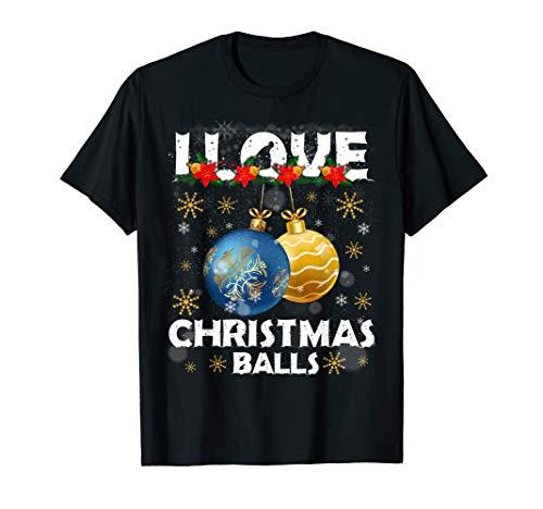 I Love Christmas Balls Funny Dirty Joke Christmas Adult Xmas T-Shirt (Best Short Dirty Jokes Of All Time)