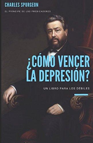 ¿Como vencer la depresion?: Un libro para los que se sienten debiles (Spanish Edition) [Charles Spurgeon] (Tapa Blanda)