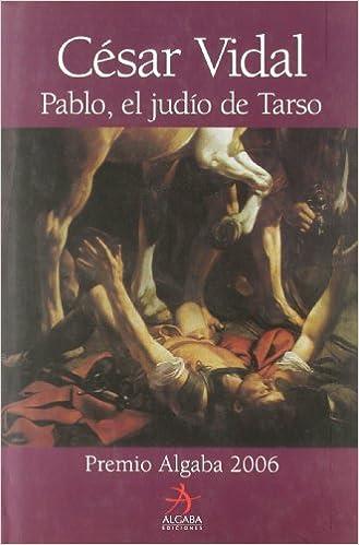 Pablo El Judio De Tarso de César Vidal