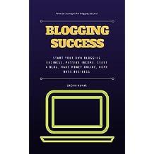 BLOGGING SUCCESS: Powerful Strategies For Blogging Success!