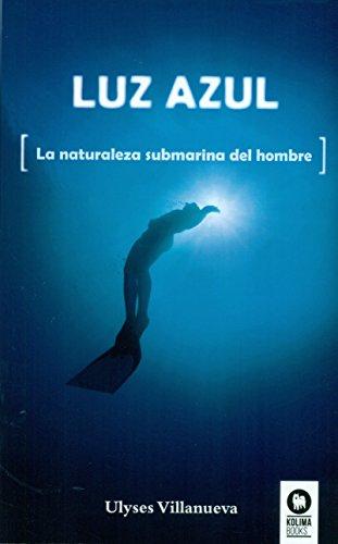 Descargar Libro Luz Azul: La Naturaleza Submarina Del Hombre Ulyses Villanueva Tomas
