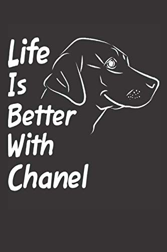 Life Is Better With Chanel: Blank Dotted Female Dog Name Personalized & Customized Labrador Notebook Journal for Women, Men & Kids. Chocolate, Yellow ... & Christmas Gift for Dog Lover & Owner.