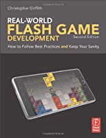 Real-World Flash Game Development, 2nd Edition