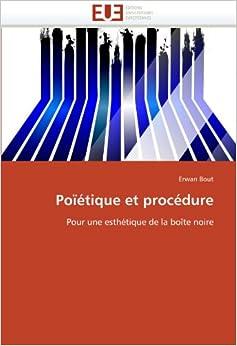 Poïétique et procédure: Pour une esthétique de la boîte noire (Omn.Univ.Europ.)