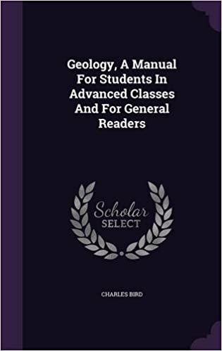 Geology, A Manual For Students In Advanced Classes And For General Readers