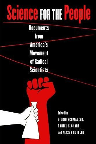 Science for the People: Documents from America's Movement of Radical Scientists (Science/Technology/Culture)