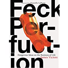 Feck Perfuction: Dangerous Ideas on the Business of Life (Business Books, Graphic Design Books, Books on Success)