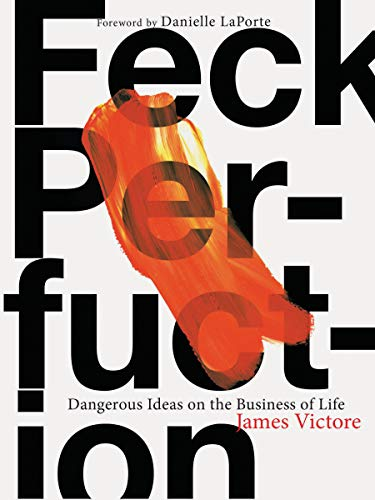 Feck Perfuction: Dangerous Ideas on the Business of Life