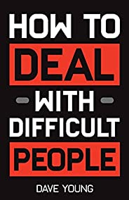 How to Deal With Difficult People: Learn to Get Along With People You Can't Stand, and Bring Out Their Best (E