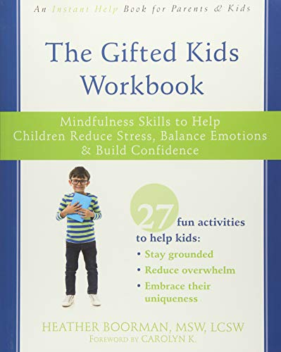 The Gifted Kids Workbook: Mindfulness Skills to Help Children Reduce Stress, Balance Emotions, and Build Confidence