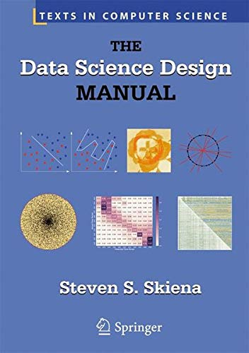 The Data Science Design Manual (Texts in Computer Science) (The Algorithm Design Manual By Steven Skiena)