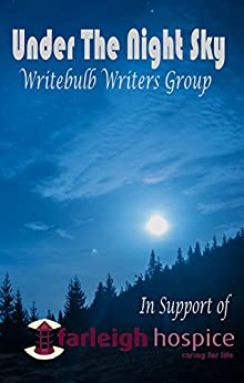 Under the Night Sky by [Writebulb Writers Group, Cullen, Carlie M A, Thomas, Carol, Morriss, Margo, Batchelor, James, Dudley, Natacha, Mapes, Richard, Kennett, Christopher, Shand, Tiffany]