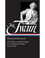 Mark Twain: Historical Romances (LOA #71): The Prince and the Pauper / A Connecticut Yankee in King Arthur's Court / Personal Recollections of Joan of Arc