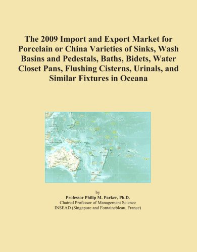 The 2009 Import and Export Market for Porcelain or China Varieties of Sinks, Wash Basins and Pedestals, Baths, Bidets, Water Closet Pans, Flushing Cisterns, Urinals, and Similar Fixtures in Oceana
