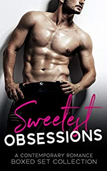Sweetest Obsessions: A Contemporary Romance Boxed Set Collection by [Anthony, Jane, Wayne, Andy, Alexander, Phoebe, Reuss, K.G., Lally, C.M., Pinder, Victoria, Fisher, Renee Lee, Thurmeier, Heather, Adams, Kristi, Kells, India, Wade, Maddie , Kisset, Kate, Masucci, MJ , Blythe, Jane , Siegrist, Amanda  , Day, Jolie , Parks, Posey , René, Dani , Joseph, Jo-Anne , Morgan, Samantha , Lee, Laura, Paige, Avelyn, Iannarelli, Michelle , Matthews, Megan , Nemechek, Shannon , Crush, Dylann , Robertson, Emily ,  Belle, Melissa ]