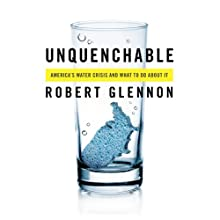 Unquenchable: America's Water Crisis and What to do About it Audiobook by Robert Glennon Narrated by J. Paul Guimont
