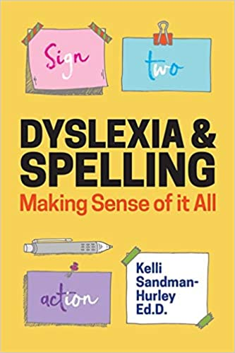 Millions Have Dyslexia Few Understand It >> Dyslexia And Spelling Making Sense Of It All Kelli Sandman Hurley
