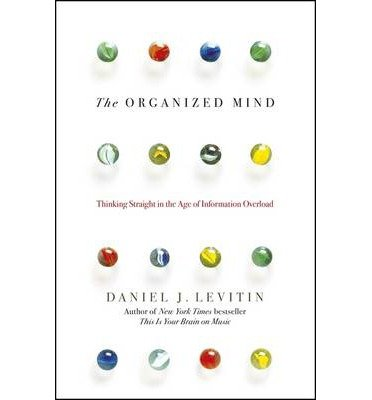 Read Online [(The Organized Mind: Thinking Straight in the Age of Information Overload)] [Author: Daniel J. Levitin] published on (January, 2015) pdf epub