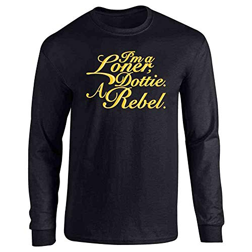 I'm A Loner Dottie. A Rebel. Funny Quote Black L Full Long Sleeve Tee T-Shirt