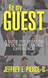 Be my GUEST: A guide for creating an ultimate service experience!