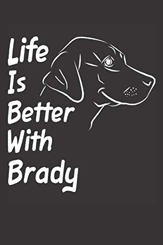 (Life Is Better With Brady: Blank Dotted Male Dog Name Personalized & Customized Labrador Notebook Journal for Women, Men & Kids. Chocolate, Yellow & ... & Christmas Gift for Dog Lover & Owner.)