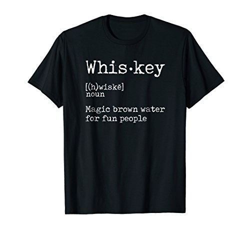 Whiskey Definition Magic Brown Water for Fun People T Shirt