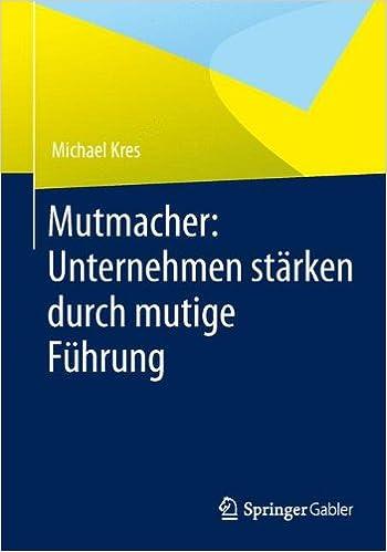 Mutmacher: Unternehmen stärken durch mutige Führung (German Edition)
