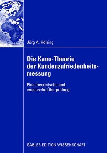 Die Kano-Theorie der Kundenzufriedenheitsmessung: Eine Theoretische und Empirische Überprüfung (German Edition) Taschenbuch – 28. Juli 2008 Jörg A. Hölzing Gabler Verlag 3834912190 Business/Economics