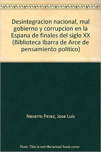 Desintegracion nacional, mal gobierno y corrupcion en la España: Amazon.es: Navarro, J.L.: Libros