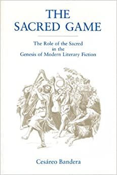 Book The Sacred Game: Role of the Sacred in the Genesis of Modern Literary Fiction (Penn State Studies in Romance Literatures)