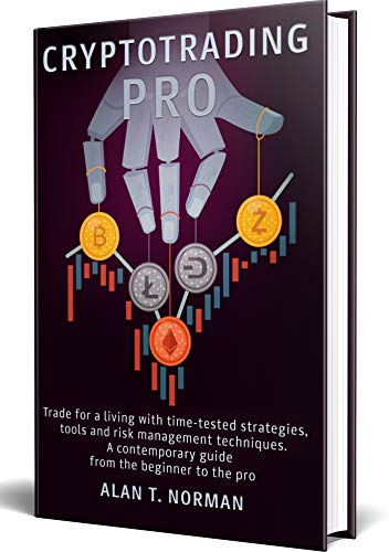 CRYPTOTRADING PRO: Trade for a Living with Time-tested Strategies, Tools and Risk Management Techniques, Contemporary Guide from the Beginner to the Pro