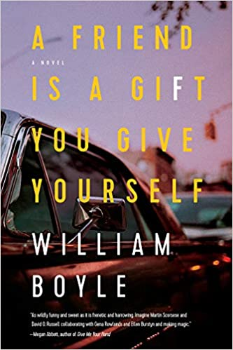 Amazon A Friend Is Gift You Give Yourself Novel 9781643130583 William Boyle Books