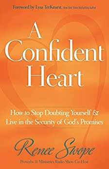 A Confident Heart: How to Stop Doubting Yourself and Live in the Security of God's Promises by [Swope, Renee]