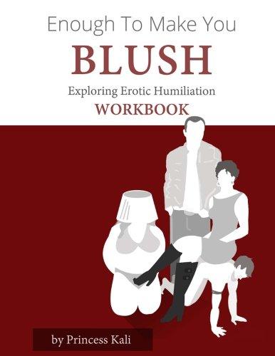 Enough To Make You Blush: Exploring Erotic Humiliation Workbook por Princess Kali