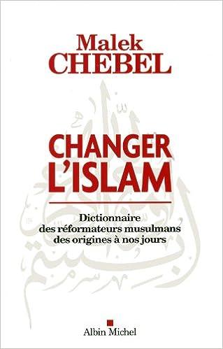 Changer l'islam : Dictionnaire des réformateurs musulmans des origines à nos jours epub pdf
