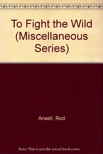 To Fight the Wild (Miscellaneous Series) by Rod Ansell (1986-12-02) ()