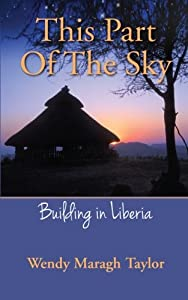 This Part Of The Sky: Building in Liberia