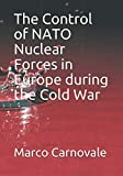 img - for The Control of NATO Nuclear Forces in Europe during the Cold War book / textbook / text book