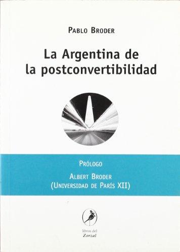 La Argentina de la postconvertibilidad (Spanish Edition) by Libros del Zorzal