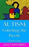 Autism: Unlocking the Puzzle: A Parent's Guide