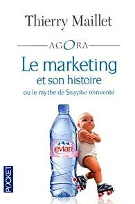 Le marketing et son histoire : Ou le mythe de Sisyphe réinventé par Thierry Maillet