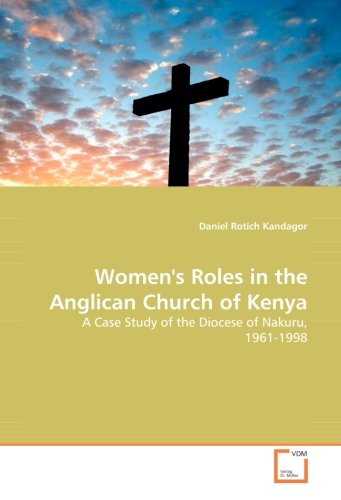 Download Women's Roles in the Anglican Church of Kenya: A Case Study of the Diocese of Nakuru, 1961-1998 PDF